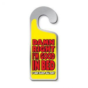 Deurhanger Damn Right i'm Good In Bed